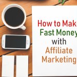 How To Make Fast Money With Affiliate Marketing